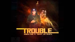 Angelo King Ft Tommy Lee Sparta - Trouble - Explicit - December 2013