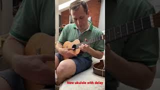 New ukulele with delay