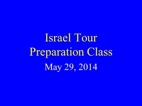 Israel Tour Preparation Class - Week 5:  May 29, 2014
