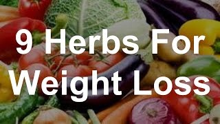 9 Herbs For Weight Loss - Best Foods For Weight Loss