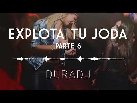 EXPLOTA TU JODA (PARTE 6) - ÉXITOS 2017 - DURA DJ [Resubido]