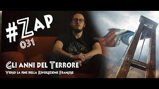 #ZAP - Gli anni del Terrore: verso la fine della Rivoluzione Francese [031]