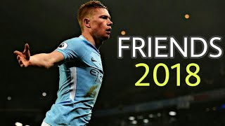 Kevin De Bruyne - FRIENDS (Marshmello & Anne-Marie) - | Skills & Goals | 2018 HD