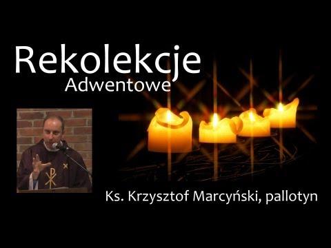 Dzień Pierwszy   Rekolekcje Adwentowe   Ks. Krzysztof Marcyński SAC