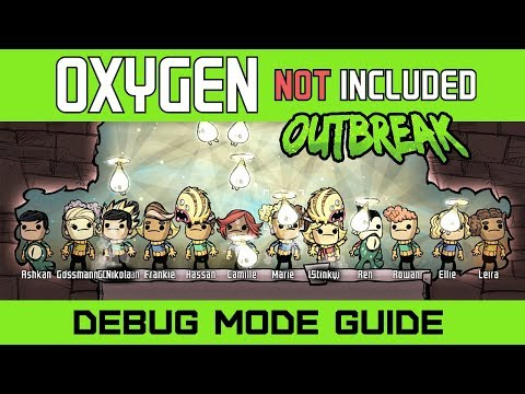 How to Setup Debug Mode Guide - Oxygen Not Included Outbreak