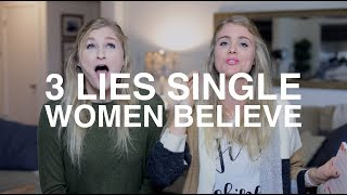3 Lies Single Women Believe