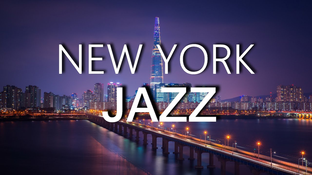 New York Jazz Music Night Lounge Sensual Smooth Jazz Relaxing Chillout Top Music Youtube