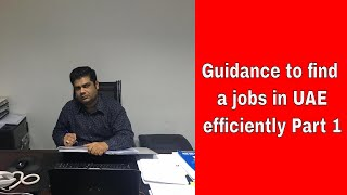 Guidance to find a jobs in DubaI, UAE efficiently Part 1