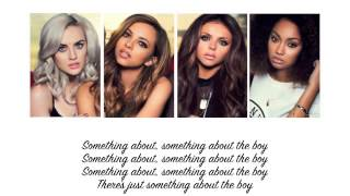 Little Mix - About The Boy (Lyrics + Parts on Screen)