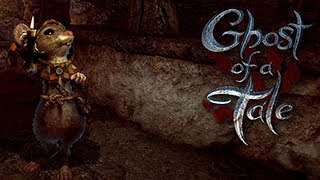 Ghost of a Tale ► Стелс мышь (No Сomments) #1