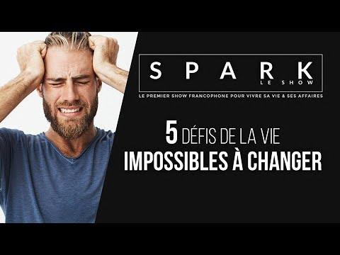 5 Défis de la vie impossibles à changer. SPARK LE SHOW