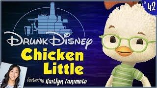 CHICKEN LITTLE ft. Kaitlyn Tanimoto (Drunk Disney #42)