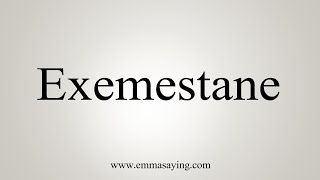 How To Say Exemestane