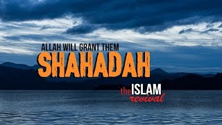 Allah Will Grant Them Shahada! - Thought Provoking