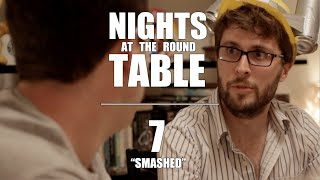 "Nights at the Round Table Ep7 | ""Smashed."""