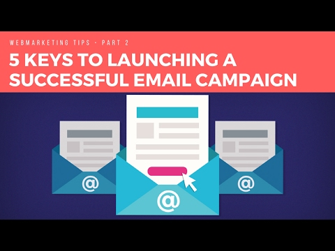 Part 2 : 5 keys to launching a successful email campaign