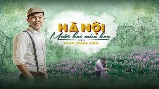 Hà Nội Mười Hai Mùa Hoa - Phan Trung Kiên | Official Music Video