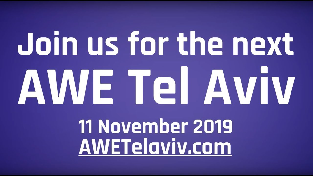 AWE Tel Aviv 2018 Supercut - the World's #1 AR and VR Conference