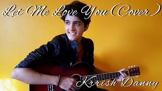 Let Me Love You (Cover) - Krrish Danny