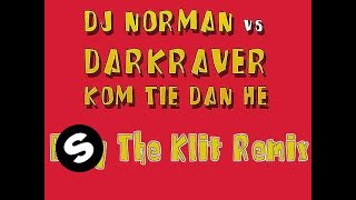 DJ Norman vs. Darkraver - Kom Tie Dan He! [Billy The Klit Remix]