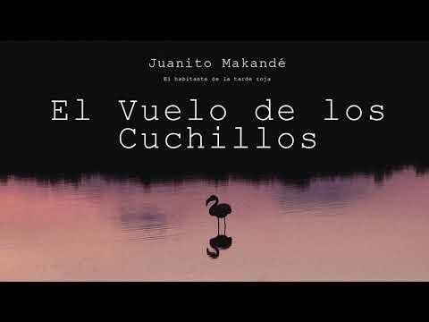 Juanito Makandé – El Vuelo de los Cuchillos