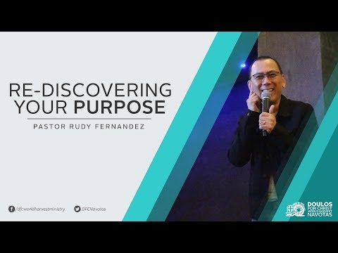 Re-Discovering Your Purpose by Pastor Rudy Fernandez