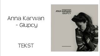 Ania Karwan- Głupcy | TEKST