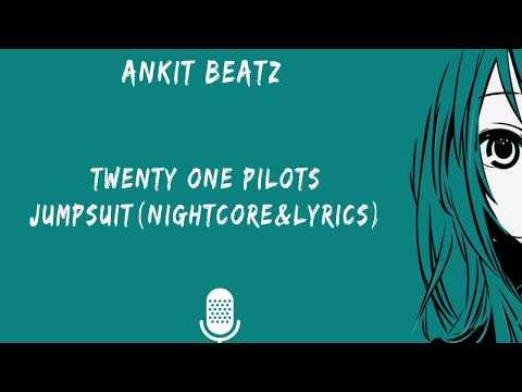 Twenty One Pilots Jumpsuit (Nightcore&Lyrics)