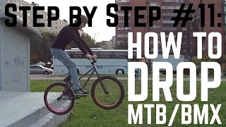 Step by Step #11: Как сделать дроп (How to drop MTB/BMX)
