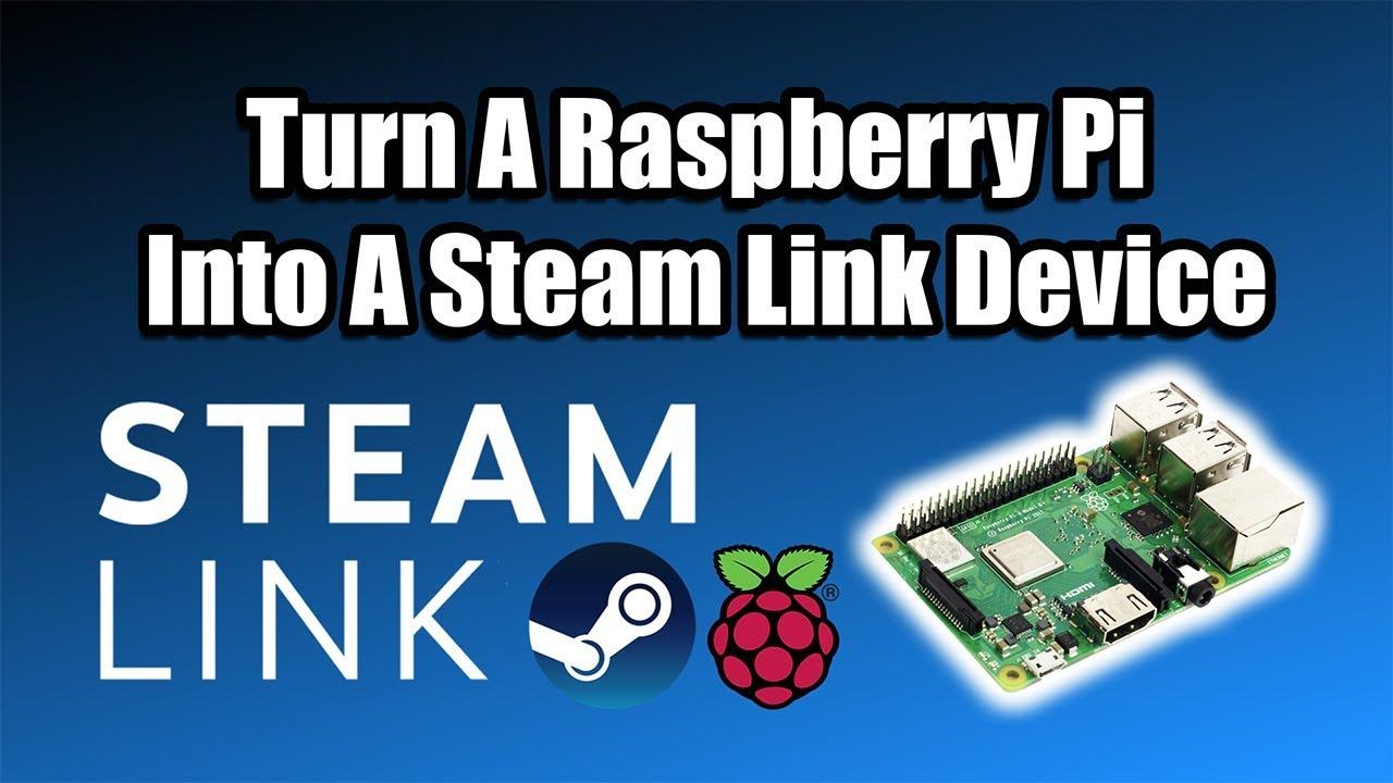 Turn A Raspberry Pi Into A Steam Link Device - Stream Steam Games to The Pi