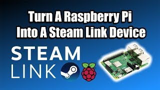 Turn A Raspberry Pi Into A Steam Link Device - Stream Steam Games to The Pi