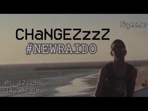 RAIDITO - CHANGEZzzZ [VÍDEEOoooO] #NewRaido