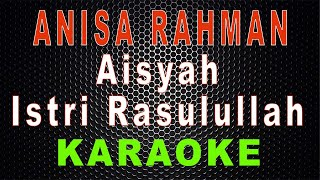 Anisa Rahman - Aisyah Istri Rasulullah (Karaoke) | LMusical