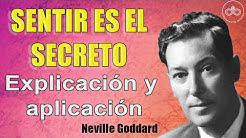 SENTIR ES EL SECRETO: Explicación y aplicación del libro de Neville Goddard. Cambia tu vida!
