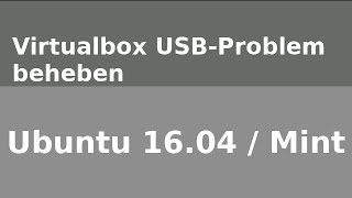 Linux Mint / Ubuntu | Virtualbox USB Problem beheben [FULL HD + DEUTSCH]