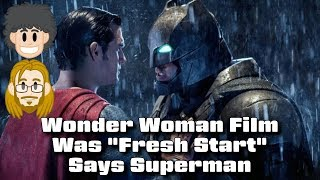 "Wonder Woman ""Fresh Start"" to DCEU Says Superman - #CUPodcast"