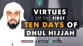 Virtues of the First Ten Days of Dhul Hijjah - Muiz Bukhary