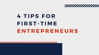 4 Tips for First-Time Entrepreneurs