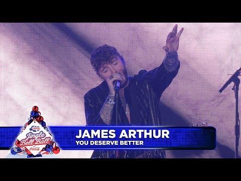 James Arthur - 'You Deserve Better' (Live At Capital's Jingle Bell Ball 2018)