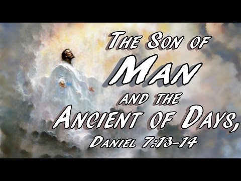 The Son of Man and the Ancient of Days, Daniel 7:13-14