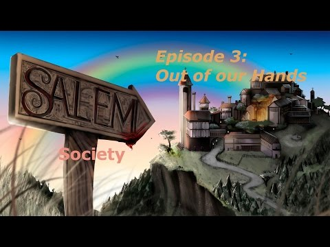 The Salem Society (3): Out of our Hand