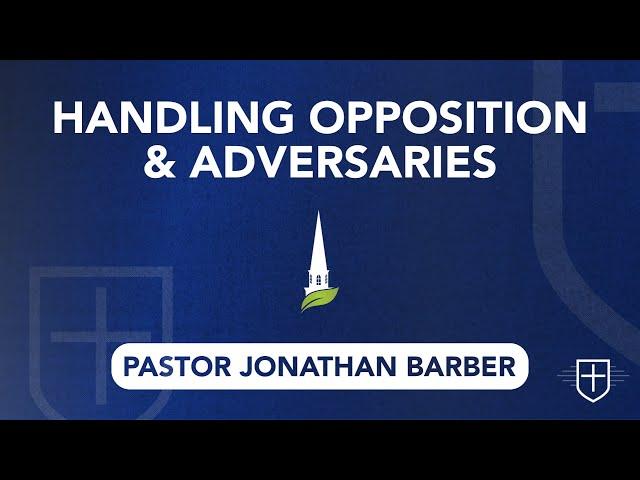 Handling Opposition  & Adversaries