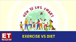 Exercise vs Diet   How To Live Smart Series