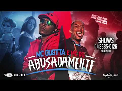 MC Gustta E MC DG - Abusadamente ( DOWNLOAD DIRETO ) Exclusivo KondZilla 2017