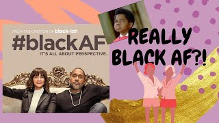 Did#BlackAF Deserve the Blacklash? Did it TRIGGER You?