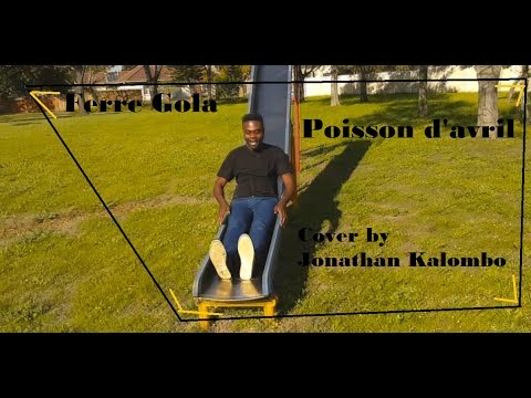 Ferre Gola   Poisson d'avril (2018 Cover by Jonathan Mpata Kalombo)