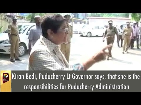 Puducherry Lt Governor Kiran Bedi, says, she has the responsibilities for Puducherry