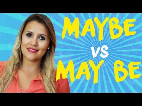 Qual a diferença entre Maybe e May be?