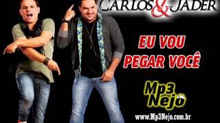 Carlos e Jader - Eu Vou Pegar Você (Lançamento Top Sertanejo 2013 - Oficial)