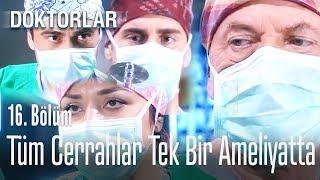Tüm cerrahlar tek bir ameliyatta - Doktorlar 16. Bölüm